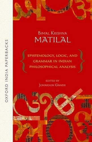 EPISTEMOLOGY LOGIC & GRAMMAR IN INDIAN PHILOSOPHICAL: BIMAL KRISHNA MATILAL