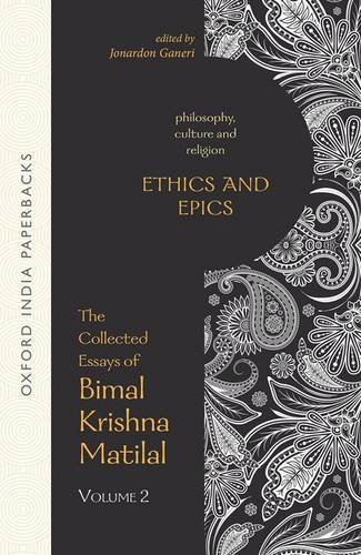 9780199460953: Ethics and Epics: The Collected Essays of Bimal Krishna Matilal Volume II (Philosophy, Culture and Religion)