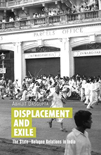 9780199461172: Displacement and Exile: The State-Refugee Relations in India