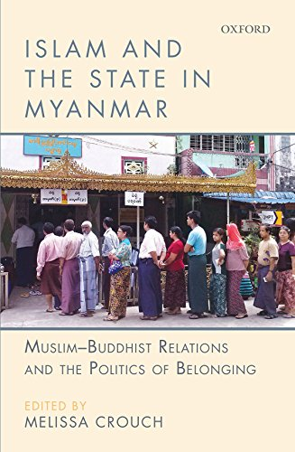 9780199461202: Islam and the State in Myanmar: Muslim-Buddhist Relations and the Politics of Belonging