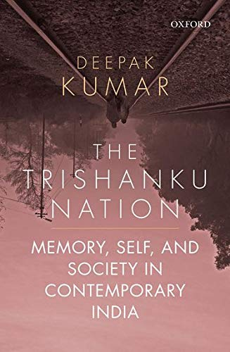 The Trishanku Nation: Memory, Self, and Society: Deepak Kumar