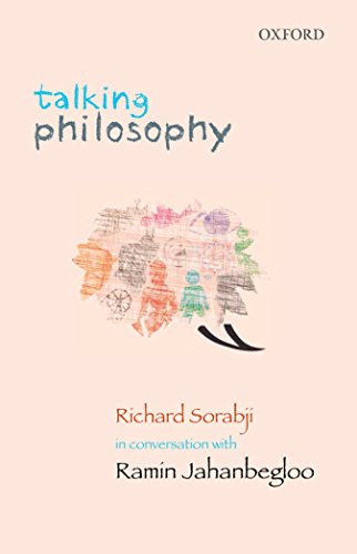 Talking Philosophy: Richard Sorabji in Conversation with Ramin Jahanbegloo: Ramin Jahanbegloo