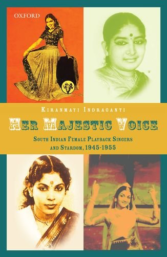 9780199463565: Her Majestic Voice: South Indian Female Playback Singers and Stardom, 1945-1955