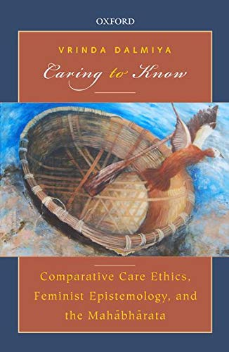 9780199464760: Caring to Know: Comparative Care Ethics, Feminist Epistemology, and the Mahabharata