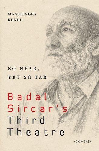 9780199464777: So Near, Yet So Far: Badal Sircar's Third Theatre