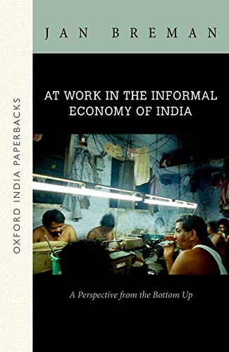 9780199467716: At Work in the Informal Economy of India: A Perspective from the Bottom Up (OIP)