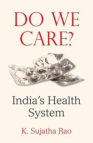 Do We Care ? Indias Health System: K.Sujatha Rao