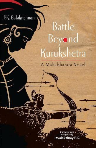 Battle Beyond Kurukshetra: A Mahabharata Novel: Balakrishnan, P.K.; P.K.,