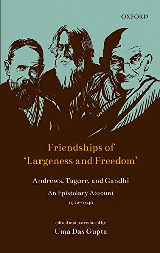 9780199481217: Friendships of 'Largeness and Freedom': Andrews, Tagore, and Gandhi : An Epistolary Account, 1912-1940
