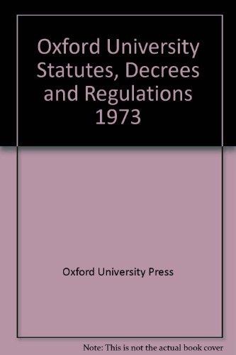 Oxford University Statutes, Decrees and Regulations 1973 [Oct 01, 1973] Oxford University Press