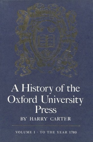 A HISTORY OF THE OXFORD UNIVERSITY PRESS. Volume I [all published]: To the Year 1780