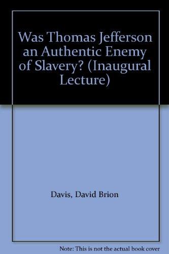 Was Thomas Jefferson an Authentic Enemy of Slavery?: D. B. Davis.