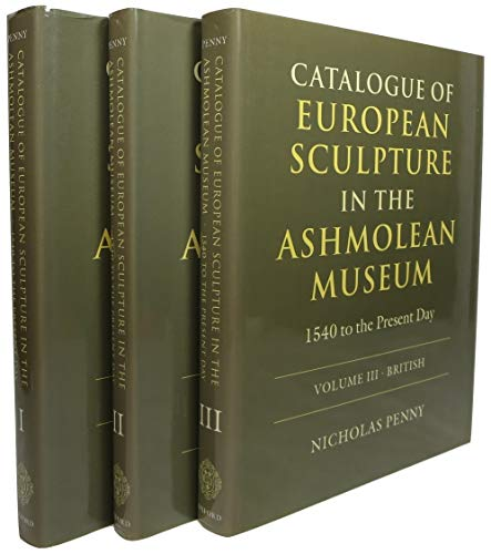 9780199513567: Catalogue of European Sculpture in the Ashmolean Museum: 1540 to the Present Day: Three-Volume Set Vol. I: Italian Sculpture; Vol. II: French and ... III: British Sculpture (Ashmolean Catalogues)