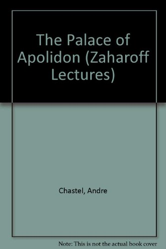 The Palace of Apolidon: The Zaharoff Lecture for 1984-5.: Andre Chastel.