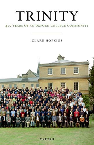Trinity: 450 Years of an Oxford College Community: Hopkins, Clare