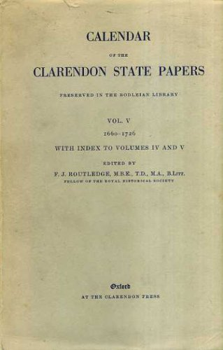 Calendar of the Clarendon State Papers, Vol V 1660-1726: F. J. Routledge