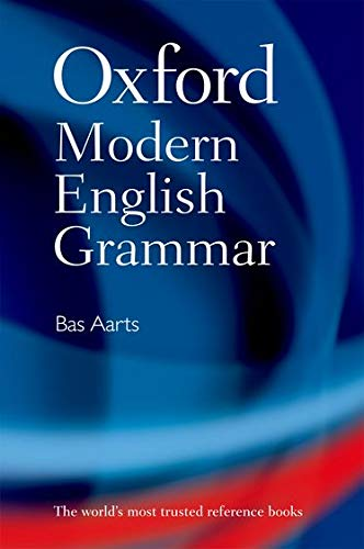 Oxford Modern English Grammar: Aarts, Bas