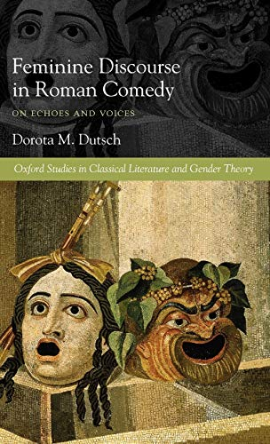 9780199533381: Feminine Discourse in Roman Comedy: On Echoes and Voices (Oxford Studies in Classical Literature and Gender Theory)