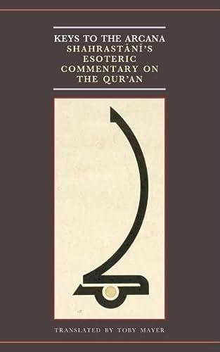 Keys to Arcana: Shahrastani's Esoteric Commentary on: Muhammad Ibn Abd
