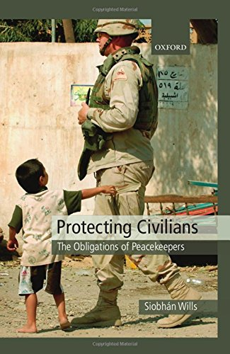 9780199533879: Protecting Civilians: The Obligations of Peacekeepers: The Obligations of Troops in International Law
