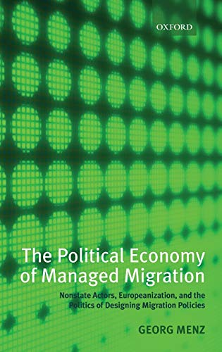 9780199533886: The Political Economy of Managed Migration: Nonstate Actors, Europeanization, and the Politics of Designing Migration Policies