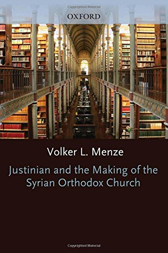 9780199534876: Justinian and the Making of the Syrian Orthodox Church (Oxford Early Christian Studies)