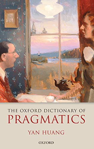 The Oxford Dictionary of Pragmatics.: HUANG, Y.,