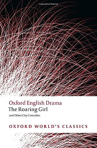 The Roaring Girl and Other City Comedies (Oxford World's Classics) (0199540101) by Dekker, Thomas; Chapman, George; Marston, John; Jonson, Ben; Middleton, Thomas