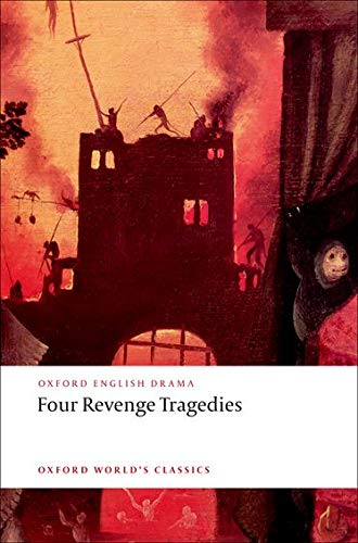 9780199540532: Four Revenge Tragedies: (The Spanish Tragedy, The Revenger's Tragedy, The Revenge of Bussy D'Ambois, and The Atheist's Tragedy) (Oxford World's Classics)