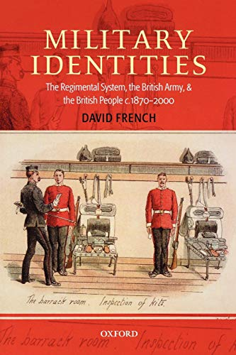9780199541058: Military Identities: The Regimental System, the British Army, and the British People c.1870-2000