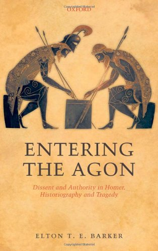 9780199542710: Entering the Agon: Dissent and Authority in Homer, Historiography, and Tragedy