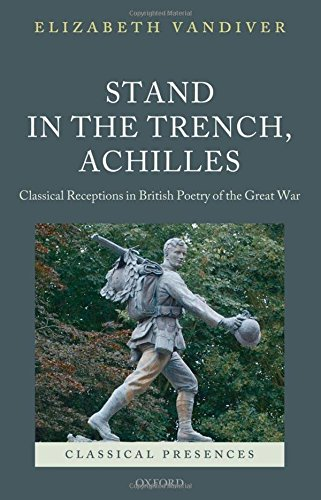 9780199542741: Stand in the Trench, Achilles: Classical Receptions in British Poetry of the Great War (Classical Presences)