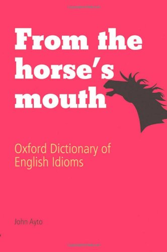 9780199543793: From the Horse's Mouth: Oxford Dictionary of English Idioms