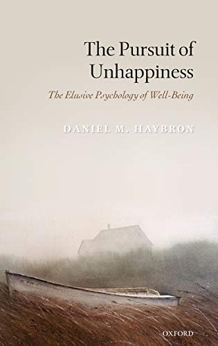 9780199545988: The Pursuit of Unhappiness: The Elusive Psychology of Well-Being