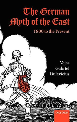 9780199546312: The German Myth of the East: 1800 to the Present