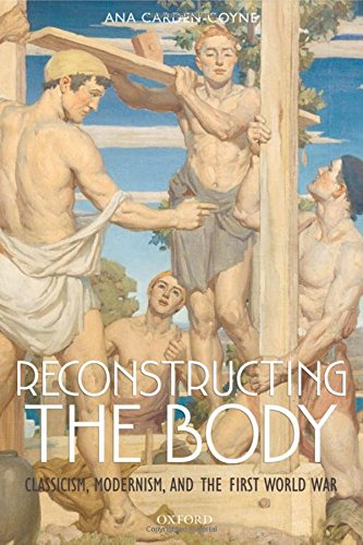 9780199546466: Reconstructing the Body: Classicism, Modernism, and the First World War