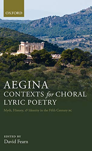 9780199546510: Aegina: Contexts for Choral Lyric Poetry: Myth, History, and Identity in the Fifth Century BC