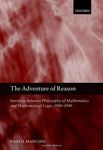 9780199546534: The Adventure of Reason: Interplay Between Philosophy of Mathematics and Mathematical Logic, 1900-1940