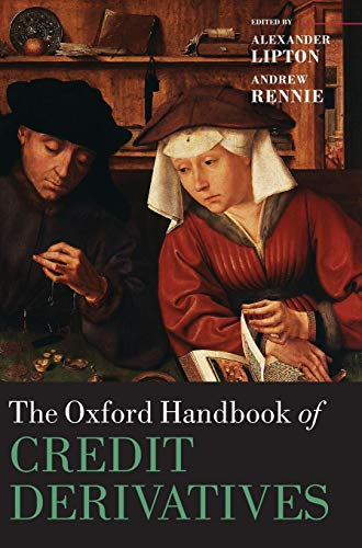 The Oxford Handbook of Credit Derivatives Oxford Handbooks in Finance: Andrew Rennie