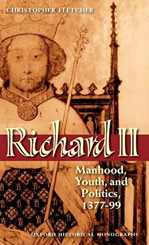 9780199546916: Richard II: Manhood, Youth, and Politics 1377-99 (Oxford Historical Monographs)