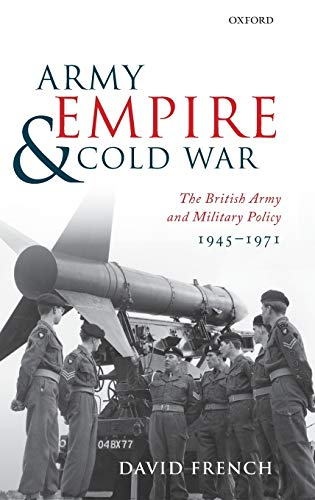9780199548231: Army, Empire, and Cold War: The British Army and Military Policy, 1945-1971