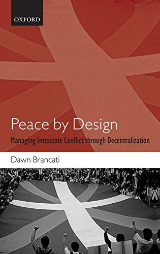 9780199549009: Peace by Design: Managing Intrastate Conflict Through Decentralization