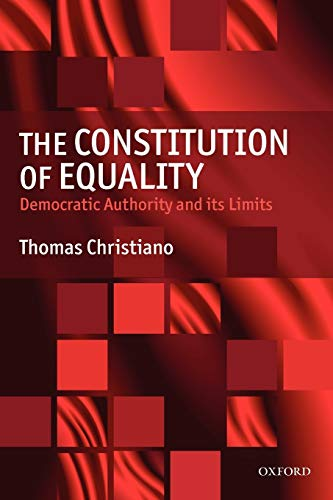 9780199549030: The Constitution of Equality: Democratic Authority and Its Limits