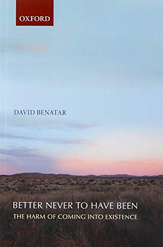 9780199549269: Better Never to Have Been: The Harm of Coming into Existence