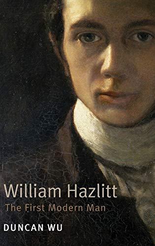 William Hazlitt : the first modern man.: Wu, Duncan.