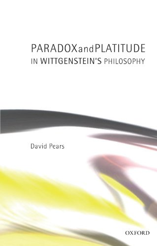 Paradox and Platitude in Wittgenstein's Philosophy: Pears, David