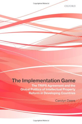 9780199550616: The Implementation Game: The TRIPS Agreement and the Global Politics of Intellectual Property Reform in Developing Countries