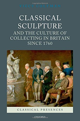 9780199551262: Classical Sculpture and the Culture of Collecting in Britain since 1760 (Classical Presences)