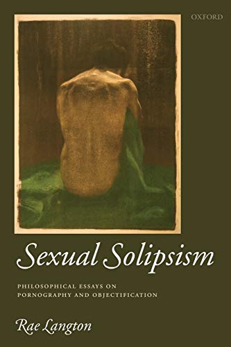 9780199551453: Sexual Solipsism: Philosophical Essays on Pornography and Objectification