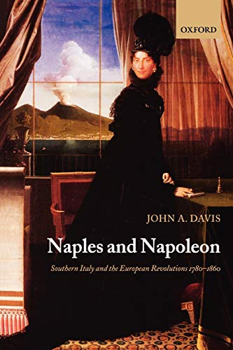 Naples and Napoleon: Southern Italy and the European Revolutions, 1780-1860 (0199552304) by John A. Davis